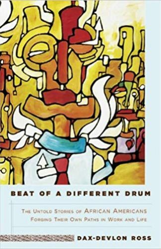 Beat of a Different Drum- The Untold Stories of African Americans Forging Their Own Paths in Work and Life