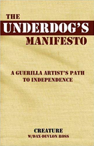The Underdog's Manifesto- A Guerilla Artist's Path to Independence