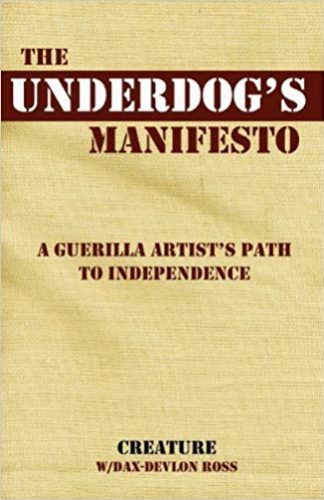 The Underdog's Manifesto- A Guerilla Artist's Path to Independence